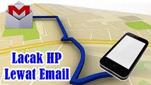 Cara Melacak HP Yang Hilang Dengan Email Gmail