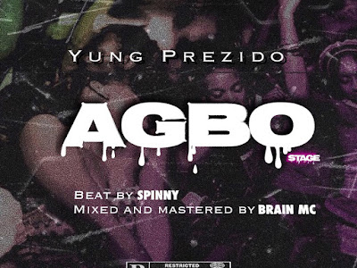DOWNLOAD MP3: Yung Prezido - Agbo