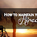 How to maintain your miracle