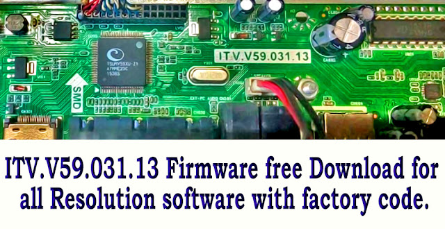 ITV.V59.031.13 Firmware free Download for 1024X768, 1440X900, 1280X1024, 1366X768, 1680X1050, 1920X1080  all Resolution software with factory code