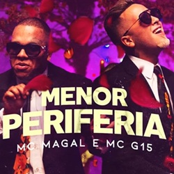 Menor Periferia - MC Magal e MC G15