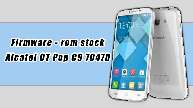 rom stock Alcatel OT Pop C9 7047D