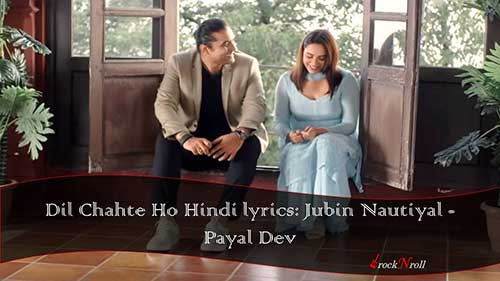 Dil-Chahte-Ho-Hindi-lyrics-Jubin-Nautiyal-Payal-Dev