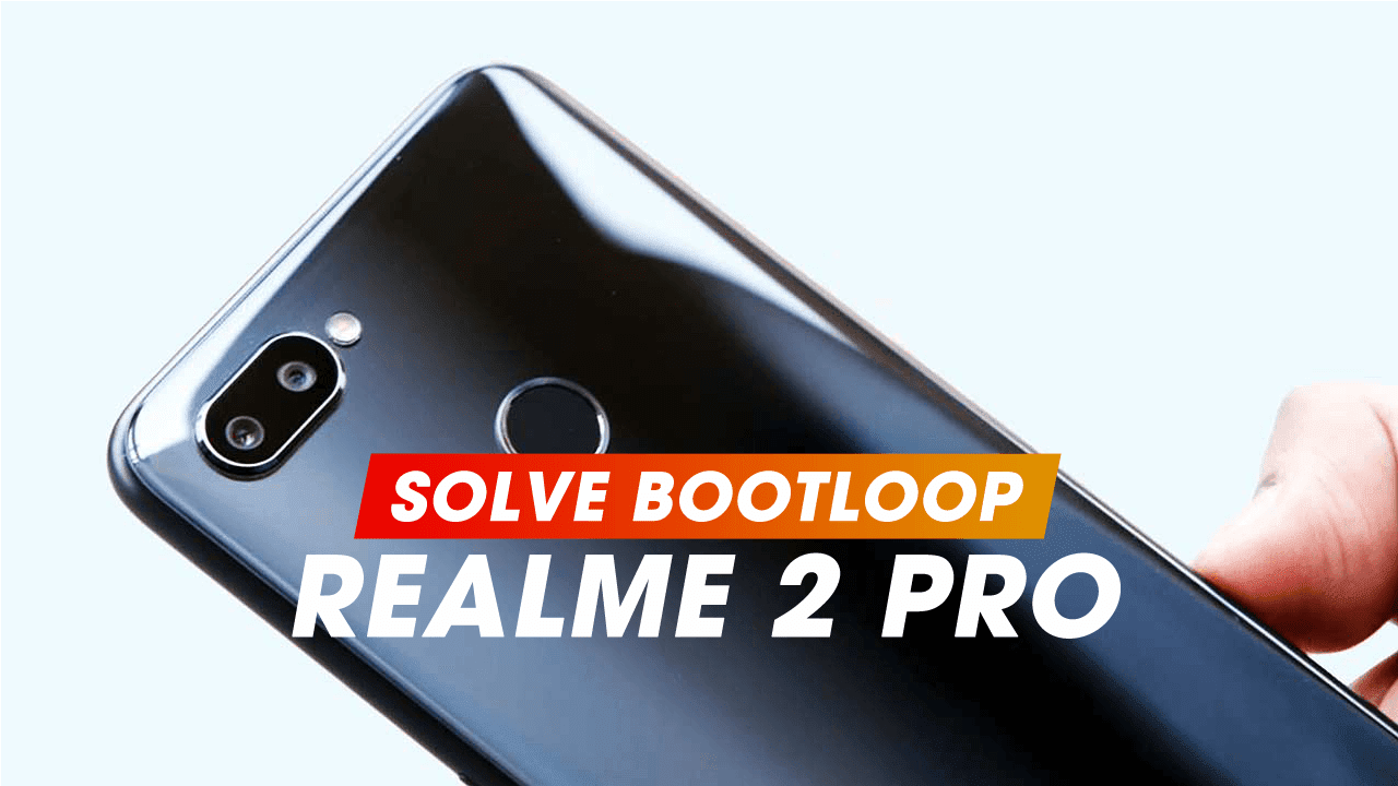 How to solve Bootloop on Realme 2 Pro