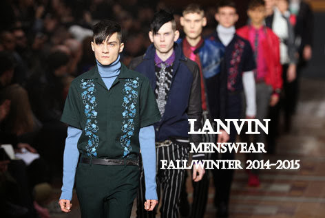 Fashion - Lanvin:Fall/Winter 2014-2015 Men's Collection And Runway Show