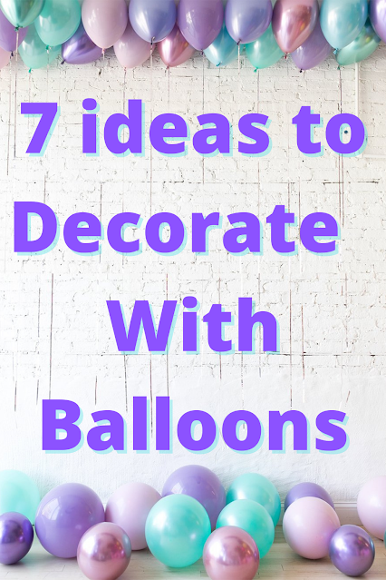 7 Ideas to Decorate Your Party With Balloons