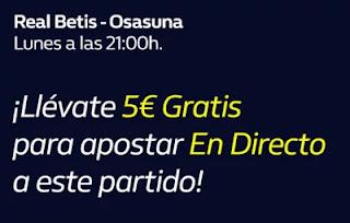 william hill 5€ Gratis para Betis vs Osasuna 1-2-2021