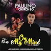 [BangHitz] MUSIC: Paulino X Churchboi - On My Mind.