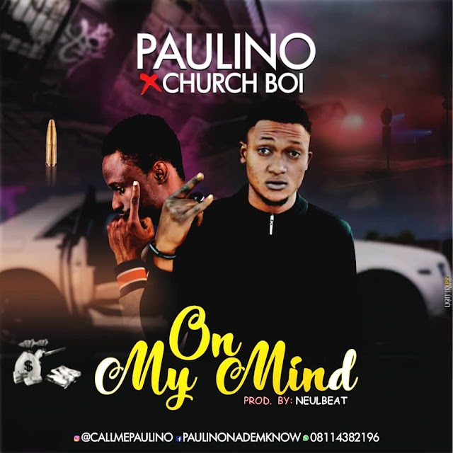 [BangHitz] MUSIC: Paulino X Churchboi - On My Mind.