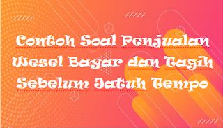 Contoh Soal Penjualan Wesel Bayar dan Tagih Sebelum Jatuh Tempo