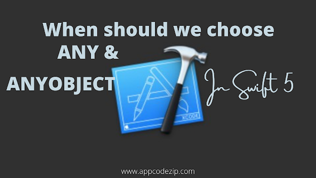 When should we choose Any or AnyObject with Xcode 11, Swift 5.2 [2020]