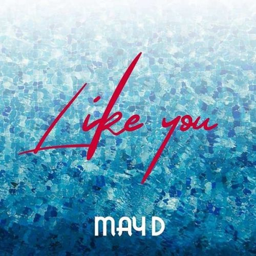 [Music] May D - Like You