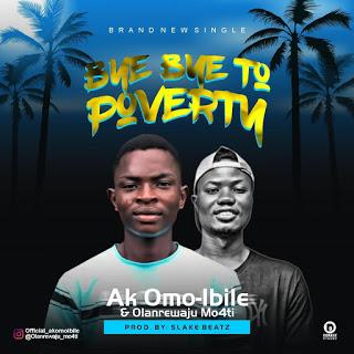 MUSIC+VIDEO: Ak Omoibile Ft. Olanrewaju Mo4ti – Bye Bye To Poverty