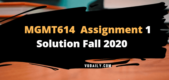 MGMT614 Assignment No 1 Solution Fall 2020