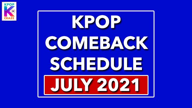 [UPDATED] KPop Comeback Schedule July 2021