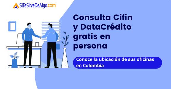 Consultar Cifin y DataCrédito gratis en persona, oficinas en Colombia