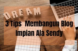 Tips Membangun Blog Impian Ala Sendy