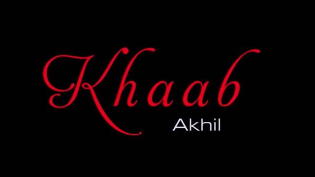 Khaab – Akhil Lyrics With Meaning in English || KHAAB Lyrics Translation