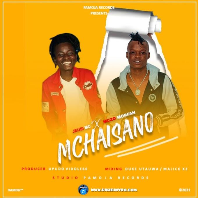 AUDIO l Jeusi Mc Ft. Mczo Morfan - Mchaisano l Download New song