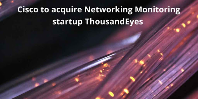 Cisco to acquire networking monitoring startup ThousandEyes