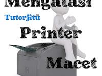 Cara Mengatasi Printer Macet dengan 3 Langkah