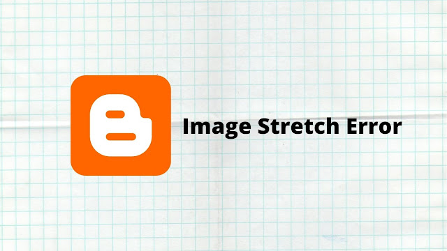 Fix: Blogger Stretch Image Error [2020]