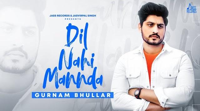 Dil Nahi Mannda Lyrics - Gurnam Bhullar,Dil Nahi Mannda Lyrics