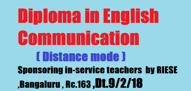 Diploma in English Communication (distance mode) Sponsoring in-service teachers  by RIESE ,Bangaluru , Rc.163 ,Dt.9/2/18