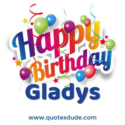 Happy Birthday Gladys.