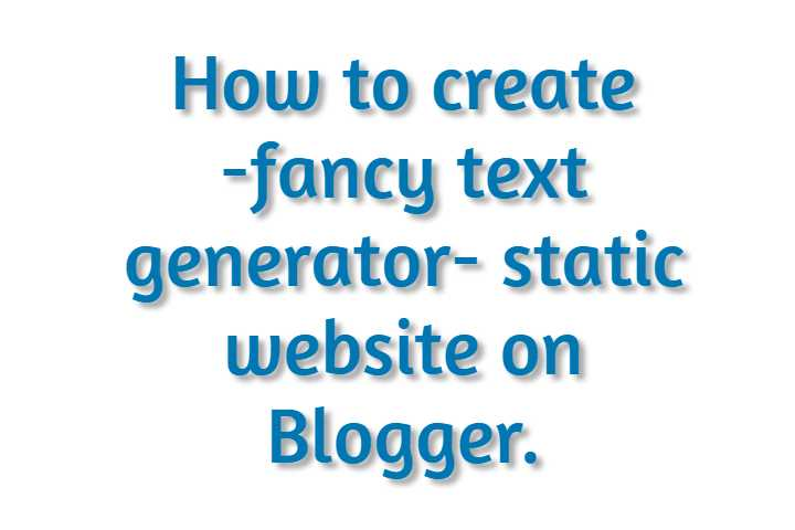 Create a Font Text Generator Website On Blogger for free, using stylish front text scripts. Fb page, Instagram, Twitter, style text and Emoji script code.