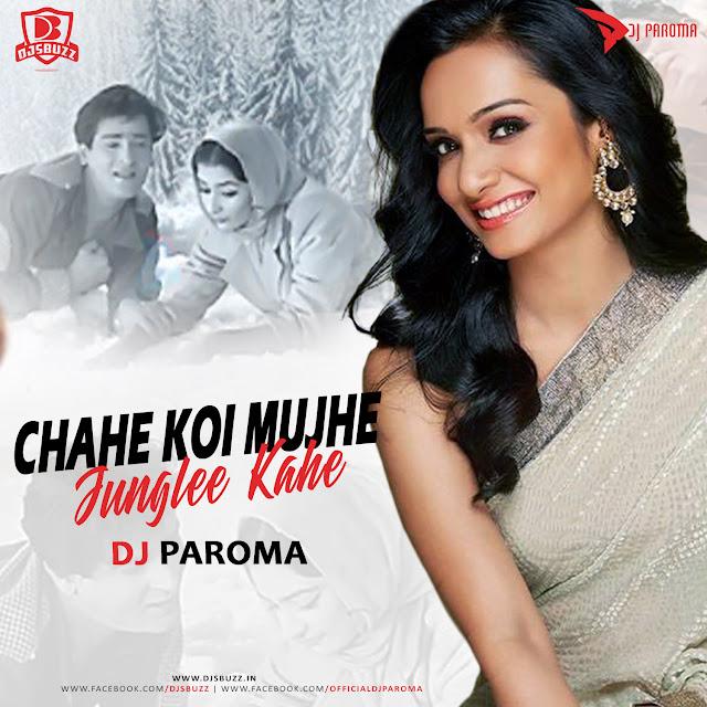Chahe Koi Mujhe Junglee Kahe (Remix) – DJ Paroma