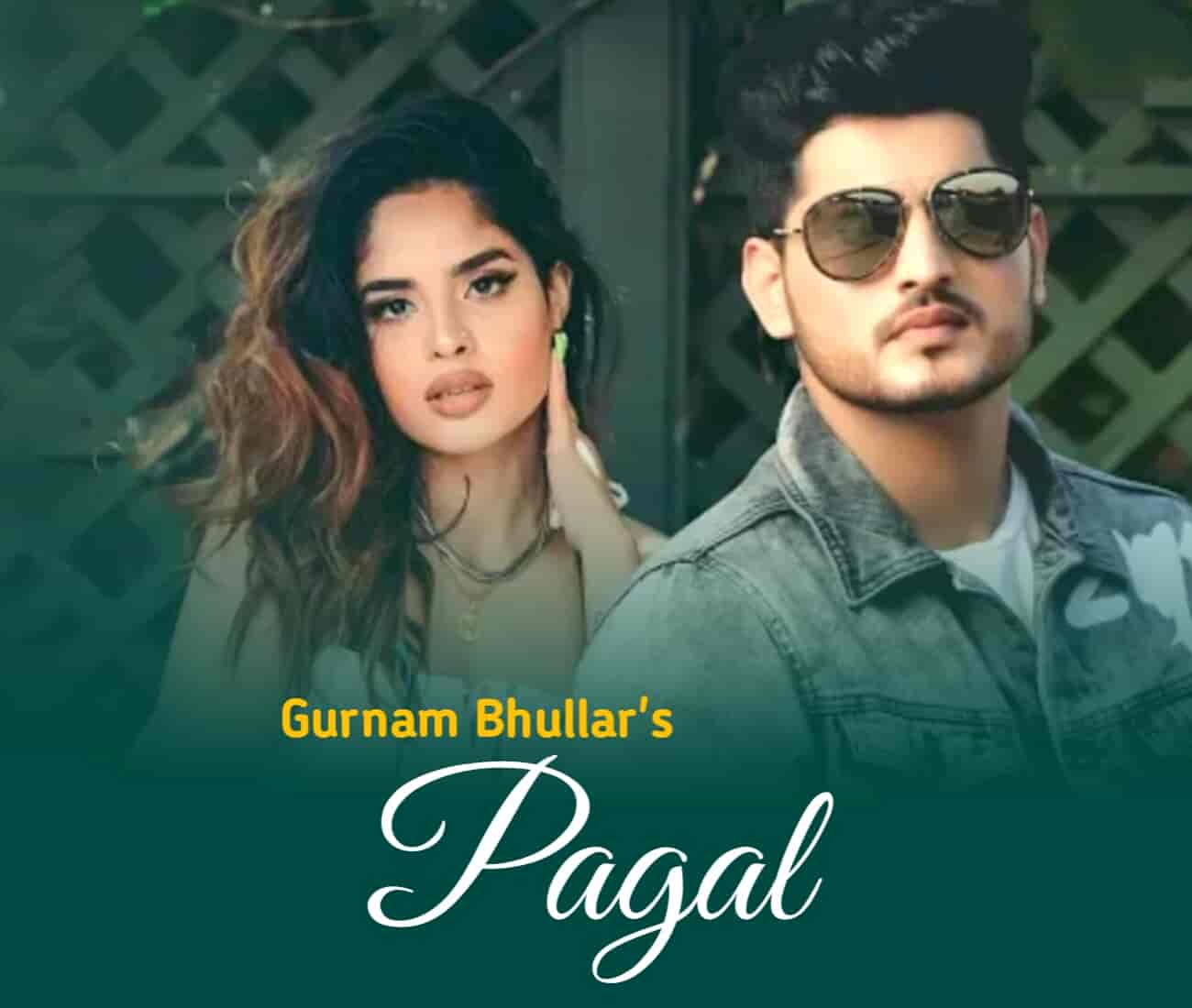 Pagal Punjabi song sung by Gurnam Bhullar