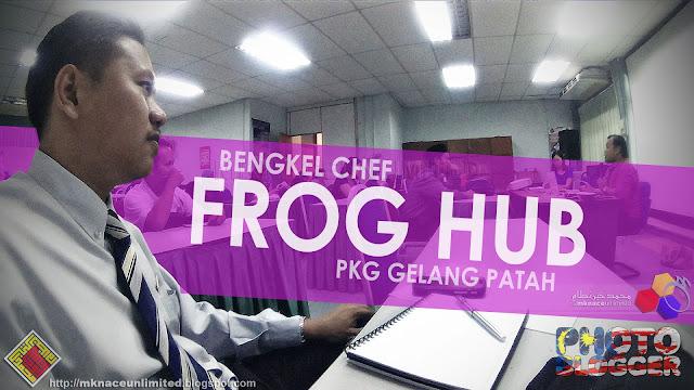 BENGKEL CHEF FROG HUB SEKOLAH ZON PKG GELANG PATAH BIL.1/2016