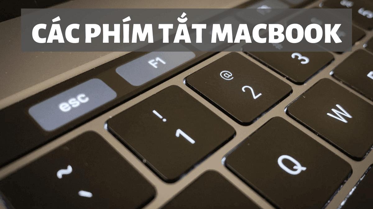 Phím tắt Macbook thông dụng giúp thao tác nhanh gọn, đơn giản hơn