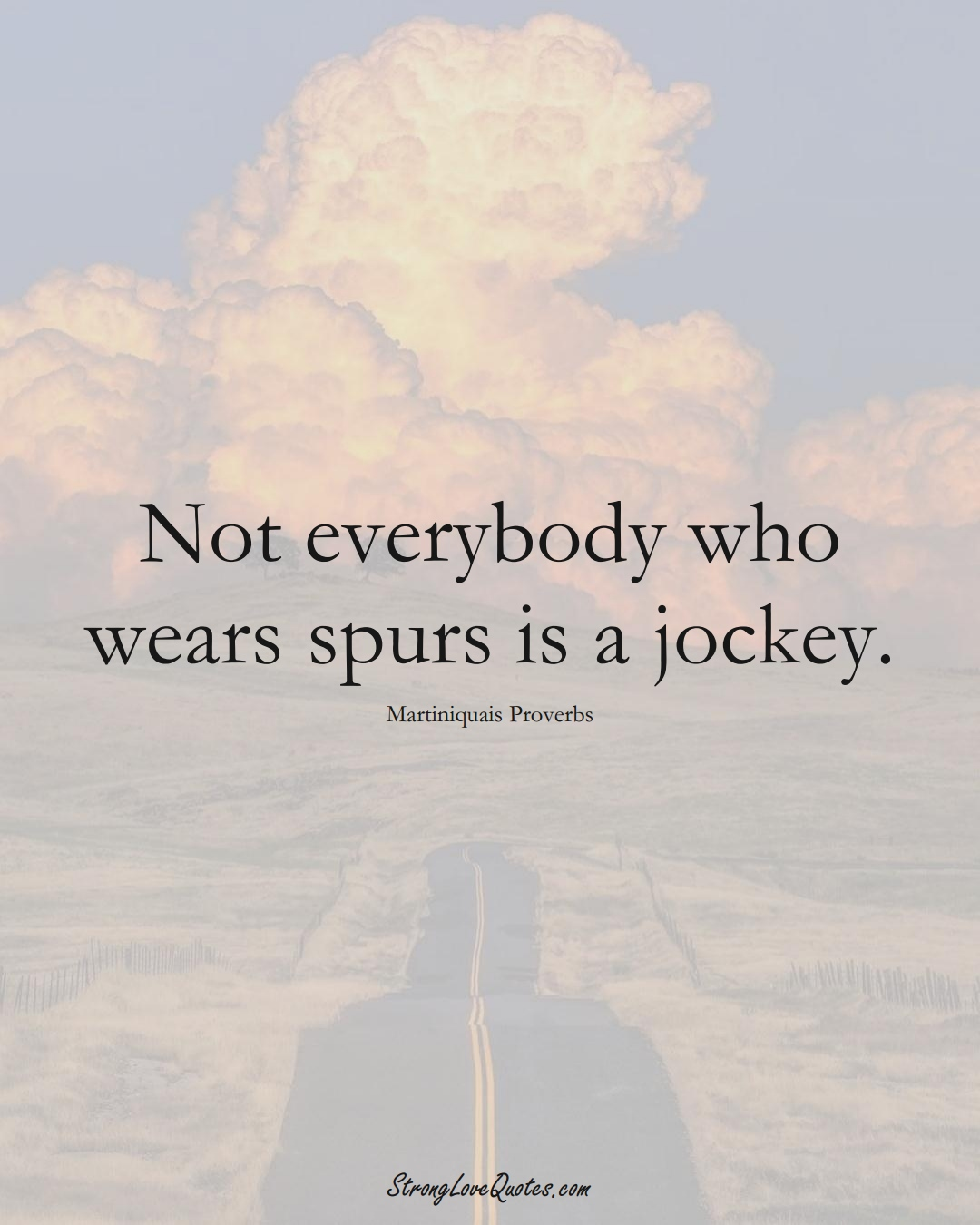 Not everybody who wears spurs is a jockey. (Martiniquais Sayings);  #CaribbeanSayings