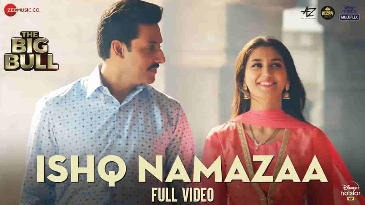 Ishq namazaa lyrics The big bull Ankit Tiwari Hindi Bollywood Song