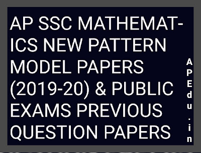 AP SSC MATHEMATICS NEW PATTERN MODEL PAPERS (2019-2020) & PUBLIC EXAMS PREVIOUS QUESTION PAPERS