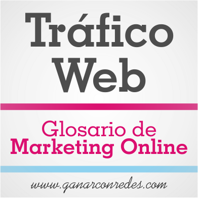 Tráfico Web | Glosario de marketing Online