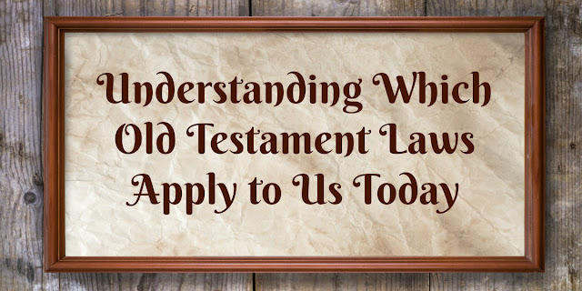 Which Old Testament Commands Apply to Us Today?