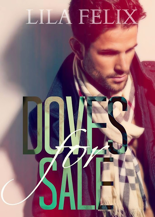 "Cover Reveal: Lila Felix's ""Doves for Sale"" (Follow up to Sparrows for Free)"