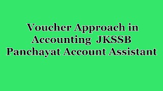 Voucher Approach in Accounting  JKSSB Panchayat Account Assistant
