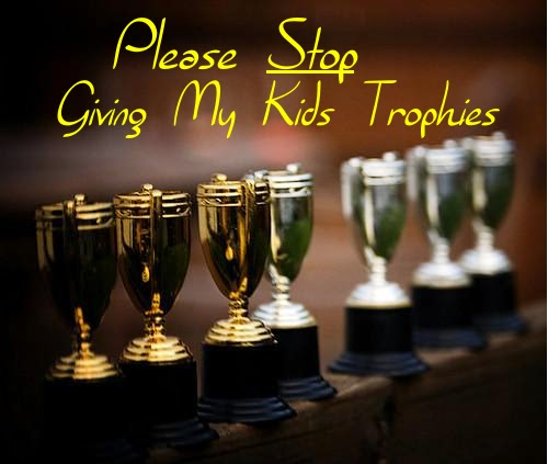 Please Stop Giving My Kids Trophies -- What's wrong with handing out ribbons or medals to everyone who participates? Plenty.  {posted @ Unremarkable Files}