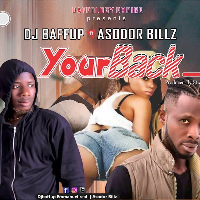 MUSIC: Dj Baffup - Your Back ft Asodor Bills