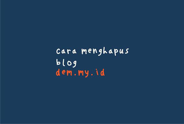 Cara Gampang Menghapus Blog di Blogspot