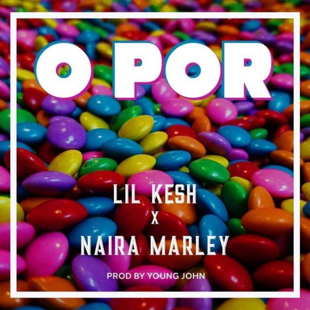 DOWNLOAD MP3: Lil Kesh Ft. Naira Marley – O Por