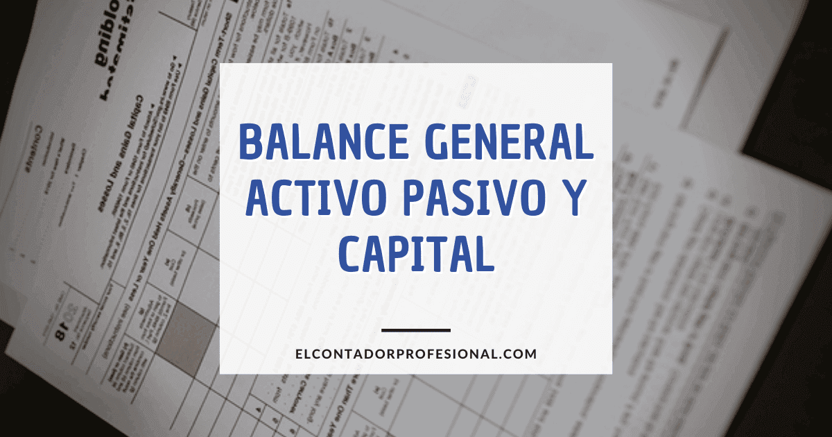 balance general activo pasivo y capital