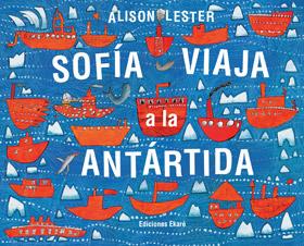 """""""sofía viaja a la antártida alison lester ediciones ekaré lo que leo"""""""