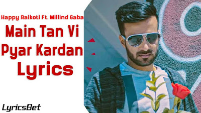 Main Tan Vi Pyar Kardan Lyrics - Happy Raikoti ft Millind Gaba