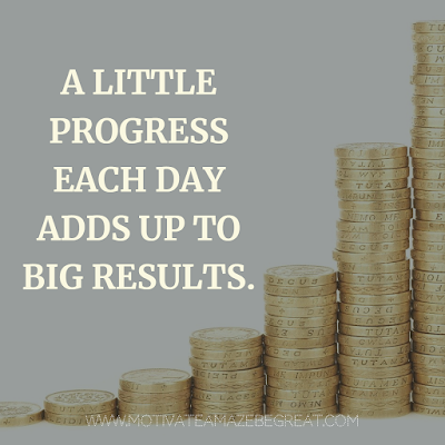 "Super Motivational Quotes: ""A little progress each day adds up to big results."""