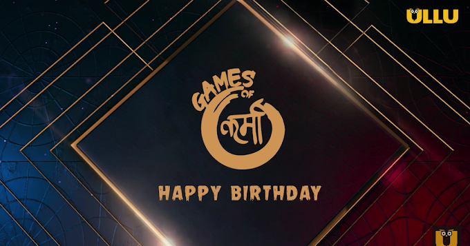 Happy Birthday ( Games of Karma ) 2021 on Ullu: Release Date, Trailer, Starring and more